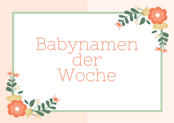Babynamen der Woche Mai 2018