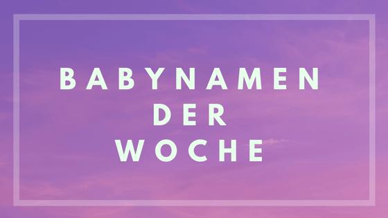 Babynamen der Woche  Babynamen der W...