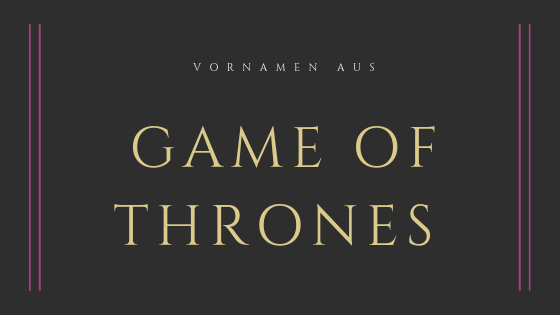 Vornamen aus Game of Thrones