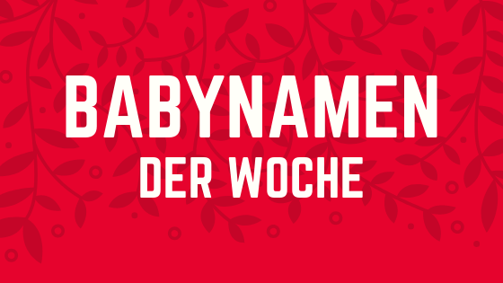 Babynamen der Woche