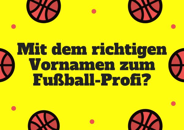 Mit dem richtigen Vornamen zum Fußball-Profi