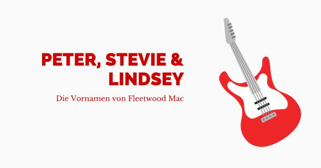 Peter, Stevie und Lindsey – die Vornamen von Fleetwood Mac