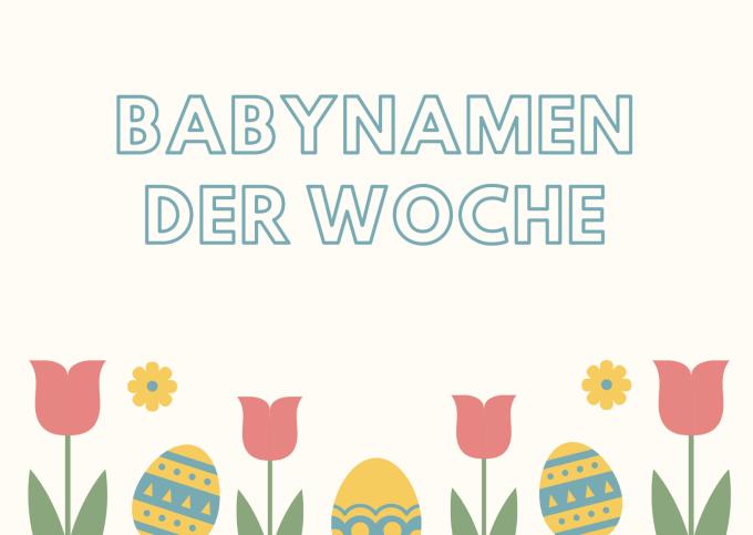 Babynamen der Woche Ostern 2021
