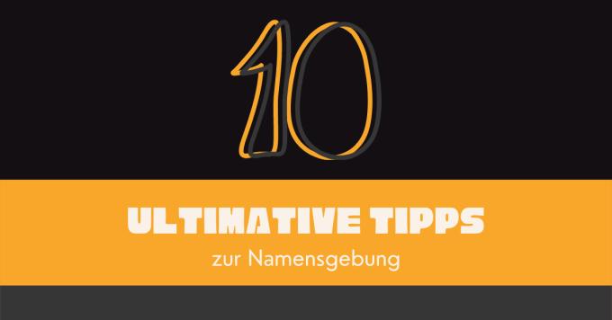 ultimative Tipps zur Namensgebung