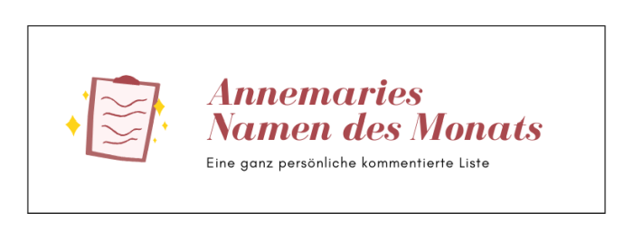 Annemaries Namen des Monats